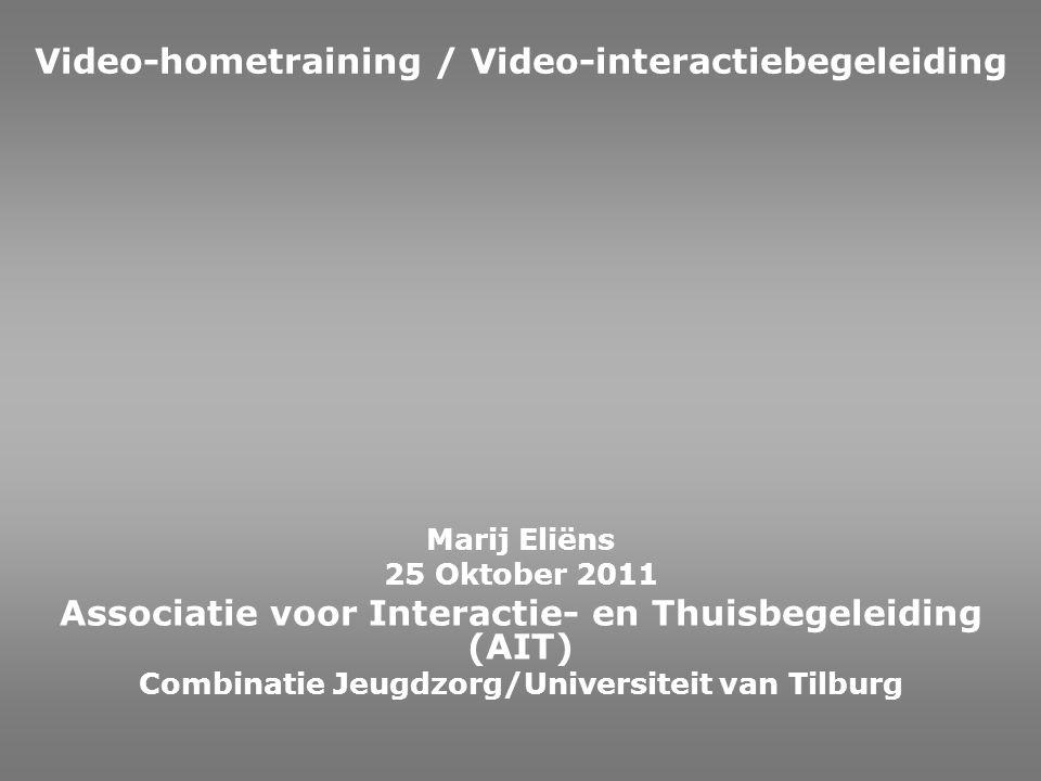 Video-hometraining / Video-interactiebegeleiding Marij Eliëns 25 Oktober 2011 Associatie voor Interactie- en Thuisbegeleiding (AIT) Combinatie Jeugdzo