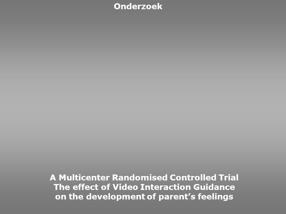 Onderzoek A Multicenter Randomised Controlled Trial The effect of Video Interaction Guidance on the development of parent's feelings