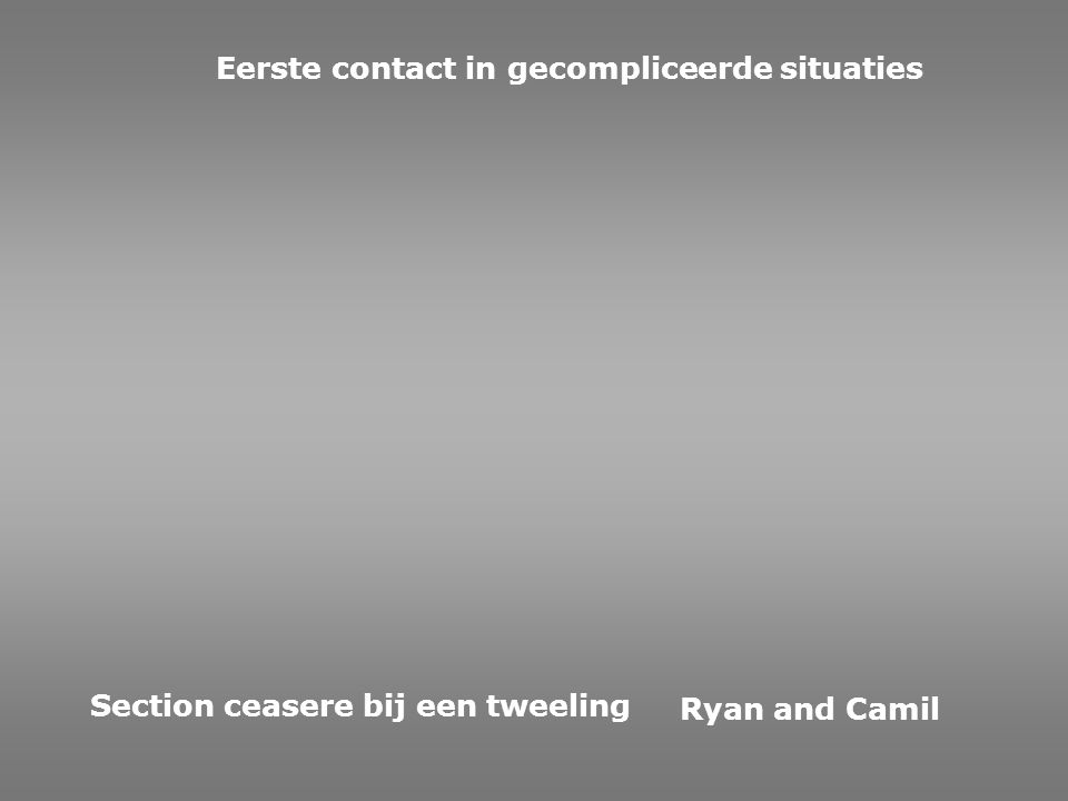 Eerste contact in gecompliceerde situaties Ryan and Camil Section ceasere bij een tweeling