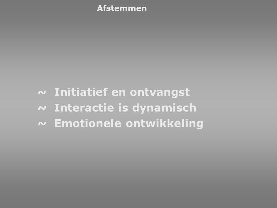 Afstemmen ~ Initiatief en ontvangst ~ Interactie is dynamisch ~ Emotionele ontwikkeling
