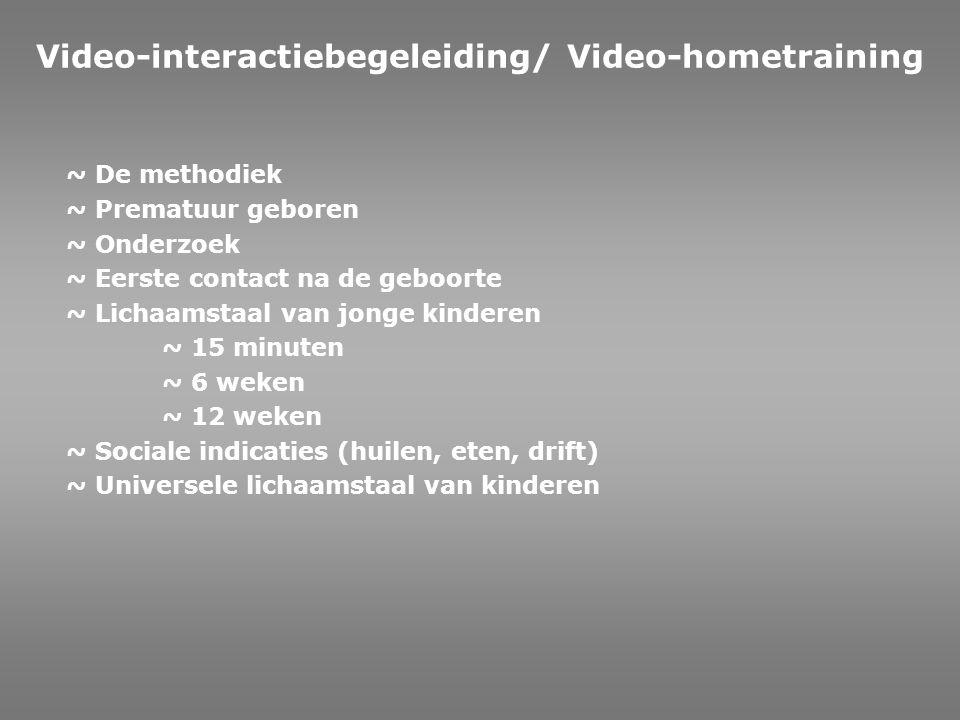 Methodisch werken met beelden Gericht op de ontwikkeling van kinderen Micro kijken naar het contact (micro-analyse) - 10 weken 1 minuut 2 weken 4 weken 6 weken 12 weken 8 maanden 14 maanden Video-interactiebegeleiding/ Video-hometraining