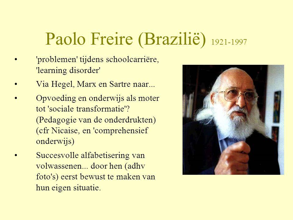 Paolo Freire (Brazilië) 1921-1997 •'problemen' tijdens schoolcarriëre, 'learning disorder' •Via Hegel, Marx en Sartre naar... •Opvoeding en onderwijs
