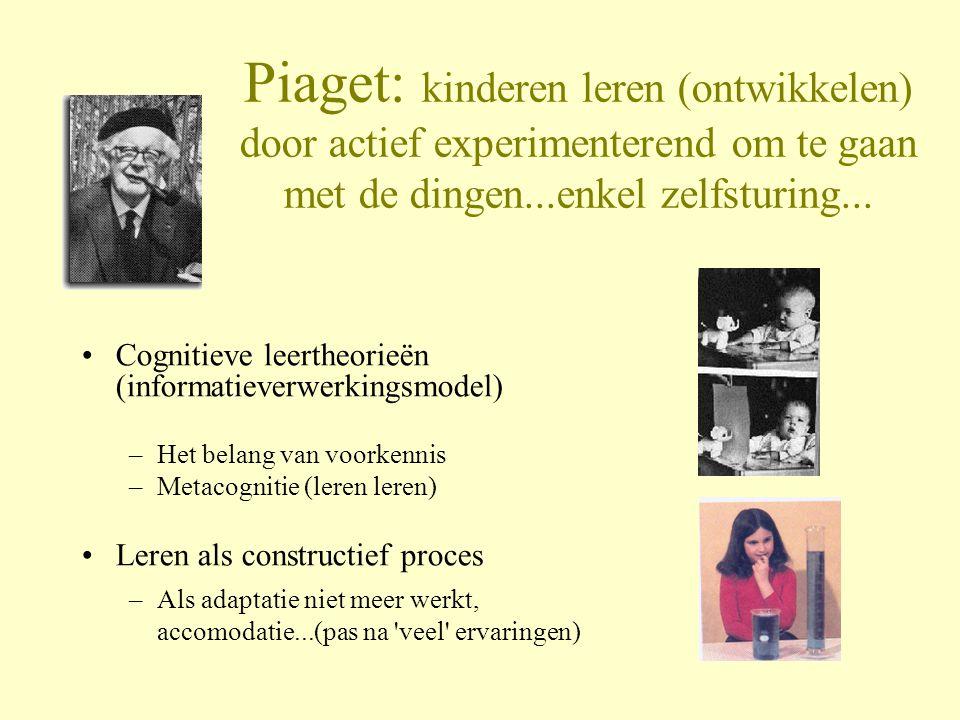 Piaget: kinderen leren (ontwikkelen) door actief experimenterend om te gaan met de dingen...enkel zelfsturing... •Cognitieve leertheorieën (informatie
