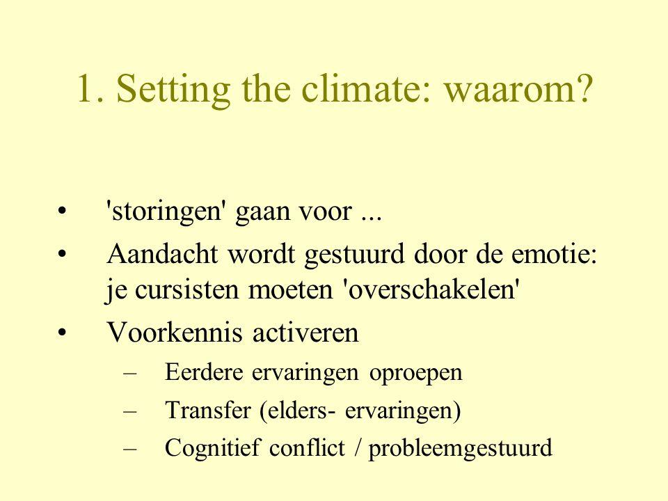 1. Setting the climate: waarom? •'storingen' gaan voor... •Aandacht wordt gestuurd door de emotie: je cursisten moeten 'overschakelen' •Voorkennis act