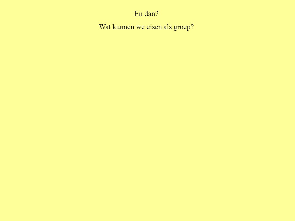 Wat kunnen we eisen als groep