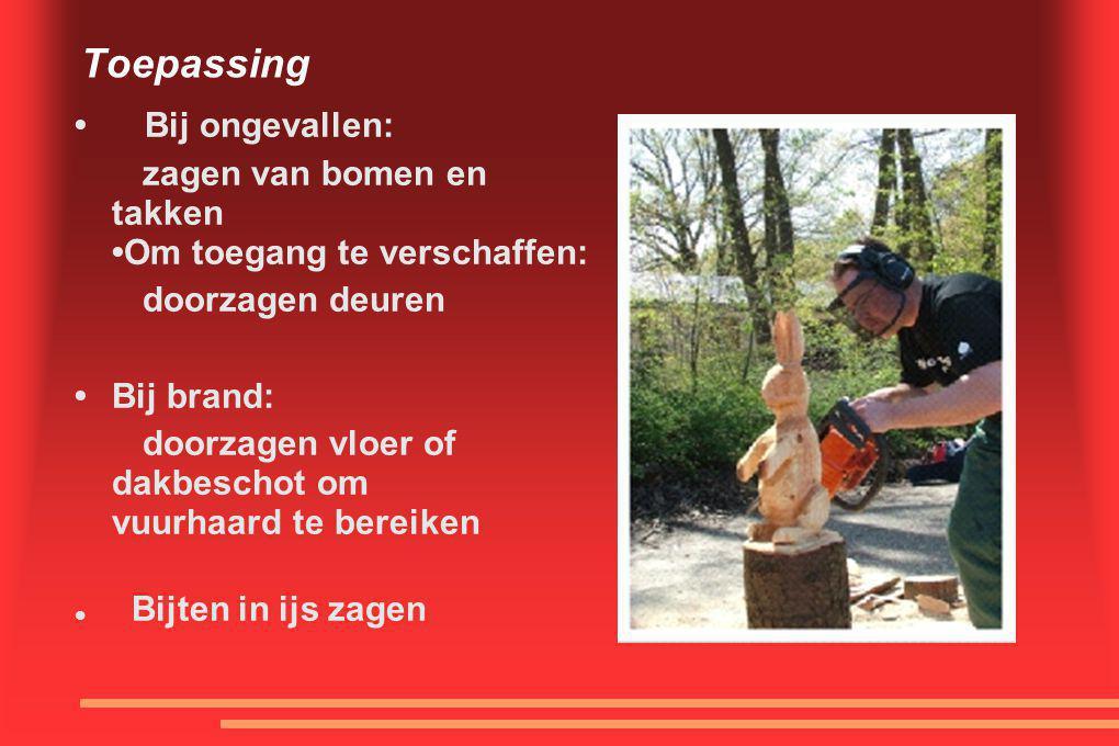 Toepassing • Bij ongevallen: zagen van bomen en takken •Om toegang te verschaffen: doorzagen deuren •Bij brand: doorzagen vloer of dakbeschot om vuurh