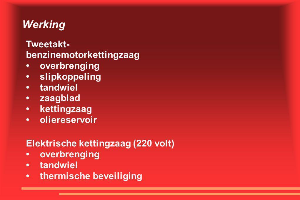 Werking Tweetakt- benzinemotorkettingzaag •overbrenging •slipkoppeling •tandwiel •zaagblad •kettingzaag •oliereservoir Elektrische kettingzaag (220 vo
