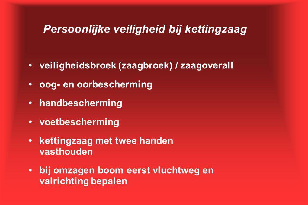 Persoonlijke veiligheid bij kettingzaag •veiligheidsbroek (zaagbroek) / zaagoverall •oog- en oorbescherming •handbescherming •voetbescherming •ketting
