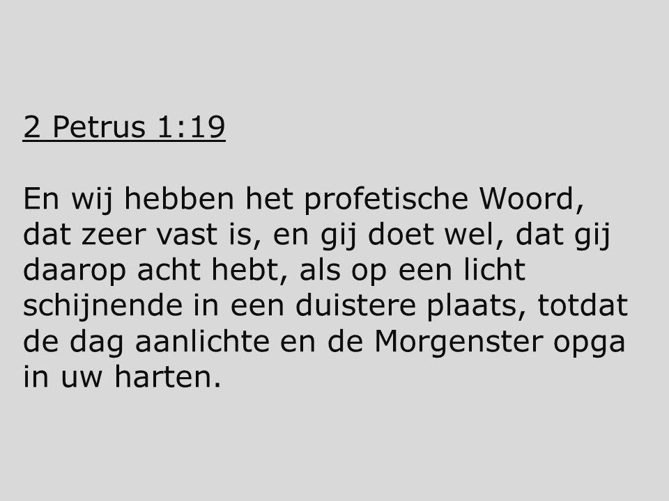 2 Petrus 1:19 En wij hebben het profetische Woord, dat zeer vast is, en gij doet wel, dat gij daarop acht hebt, als op een licht schijnende in een dui