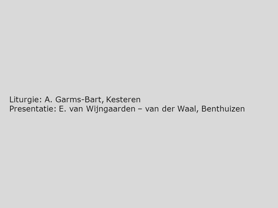 Liturgie: A. Garms-Bart, Kesteren Presentatie: E. van Wijngaarden – van der Waal, Benthuizen