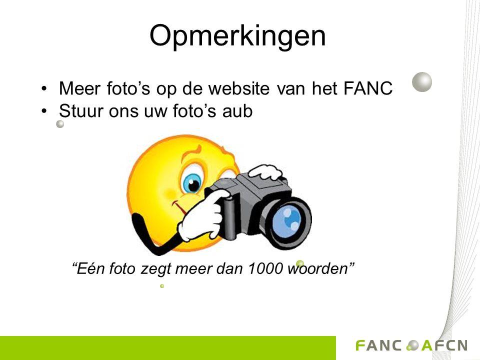 Opmerkingen •Meer foto's op de website van het FANC •Stuur ons uw foto's aub Eén foto zegt meer dan 1000 woorden