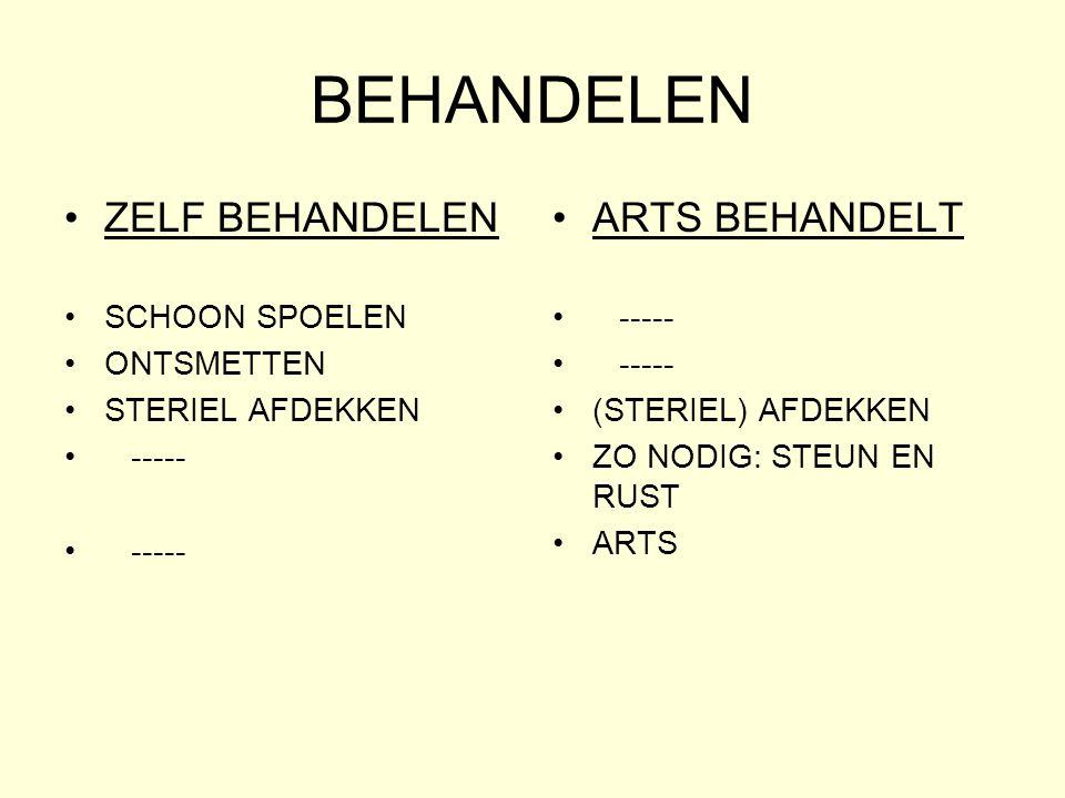 BEHANDELEN •ZELF BEHANDELEN •SCHOON SPOELEN •ONTSMETTEN •STERIEL AFDEKKEN • ----- •ARTS BEHANDELT • ----- •(STERIEL) AFDEKKEN •ZO NODIG: STEUN EN RUST •ARTS