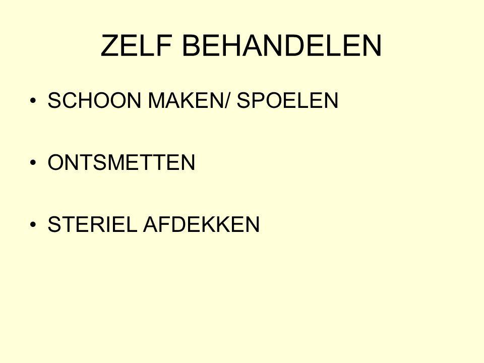 ZELF BEHANDELEN •SCHOON MAKEN/ SPOELEN •ONTSMETTEN •STERIEL AFDEKKEN