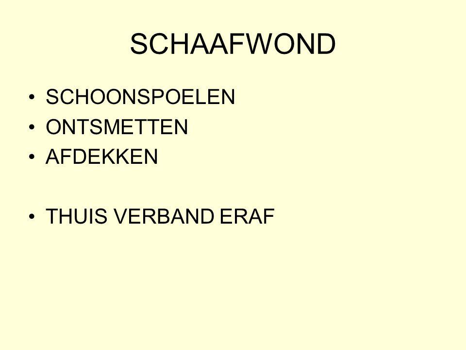 SCHAAFWOND •SCHOONSPOELEN •ONTSMETTEN •AFDEKKEN •THUIS VERBAND ERAF