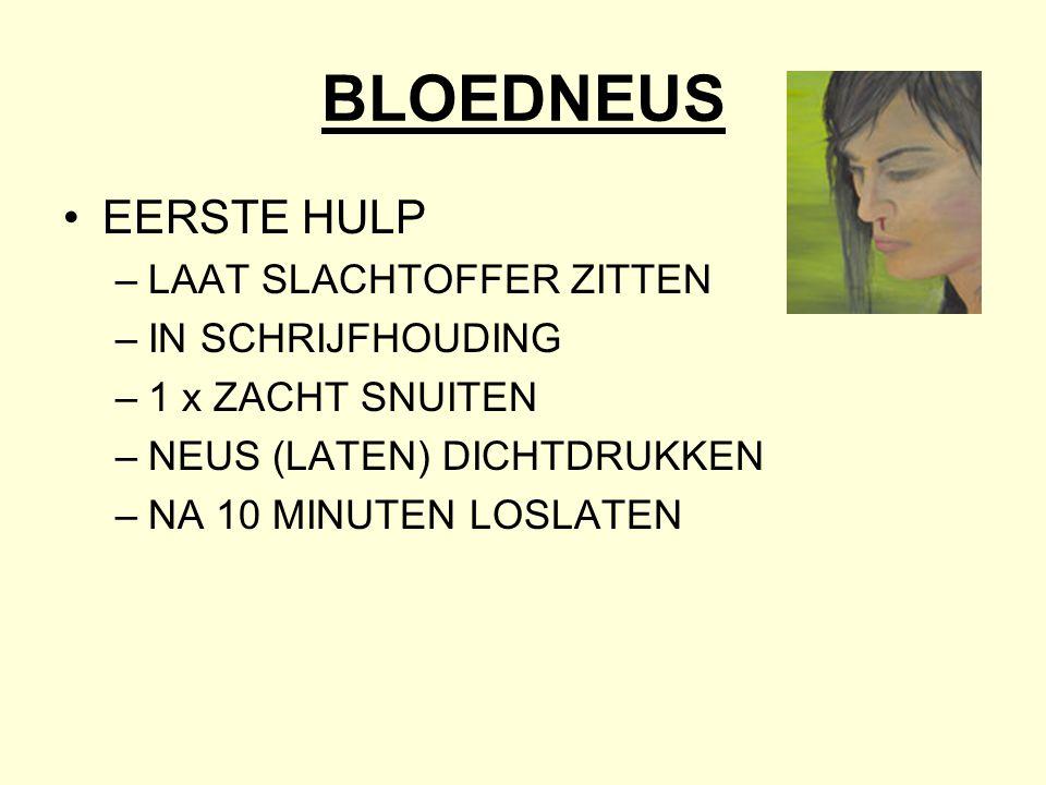 BLOEDNEUS •EERSTE HULP –LAAT SLACHTOFFER ZITTEN –IN SCHRIJFHOUDING –1 x ZACHT SNUITEN –NEUS (LATEN) DICHTDRUKKEN –NA 10 MINUTEN LOSLATEN