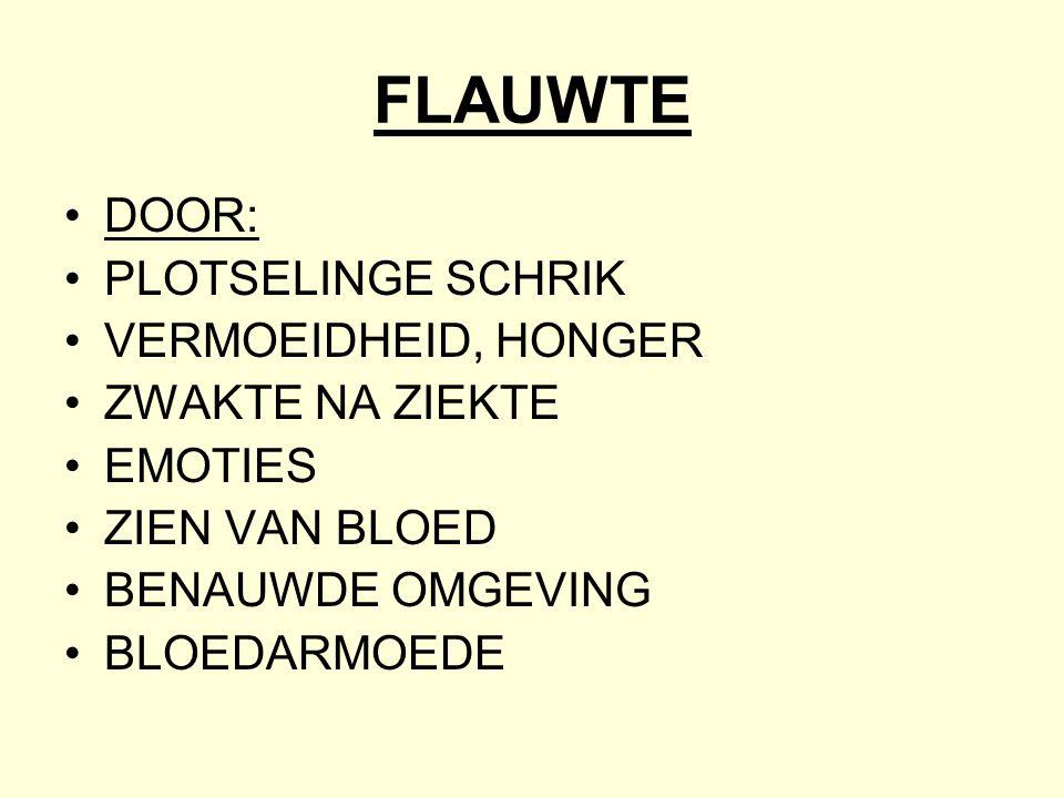 FLAUWTE •DOOR: •PLOTSELINGE SCHRIK •VERMOEIDHEID, HONGER •ZWAKTE NA ZIEKTE •EMOTIES •ZIEN VAN BLOED •BENAUWDE OMGEVING •BLOEDARMOEDE