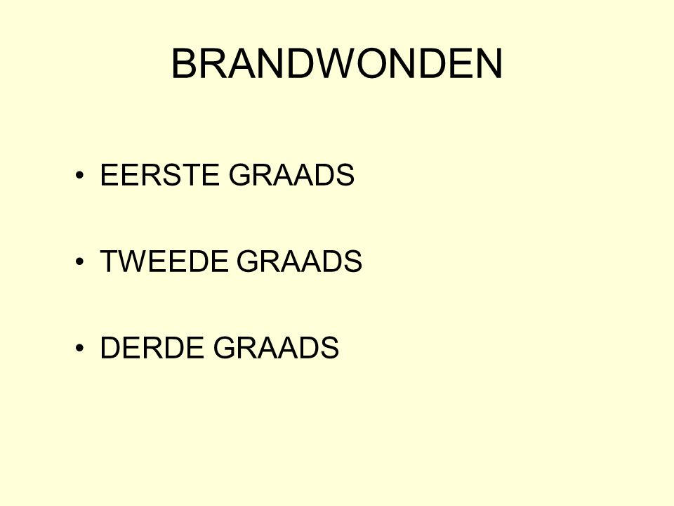 BRANDWONDEN •EERSTE GRAADS •TWEEDE GRAADS •DERDE GRAADS