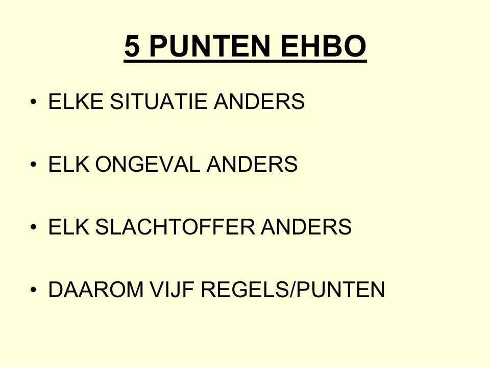 5 PUNTEN EHBO •ELKE SITUATIE ANDERS •ELK ONGEVAL ANDERS •ELK SLACHTOFFER ANDERS •DAAROM VIJF REGELS/PUNTEN