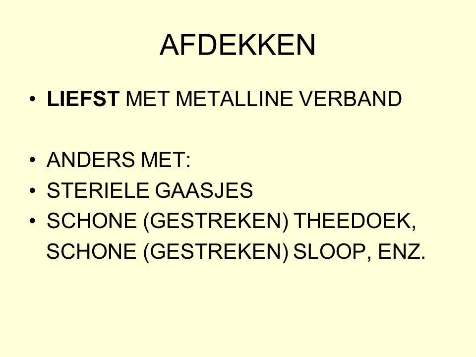 AFDEKKEN •LIEFST MET METALLINE VERBAND •ANDERS MET: •STERIELE GAASJES •SCHONE (GESTREKEN) THEEDOEK, SCHONE (GESTREKEN) SLOOP, ENZ.