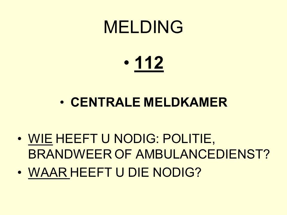 MELDING •112 •CENTRALE MELDKAMER •WIE HEEFT U NODIG: POLITIE, BRANDWEER OF AMBULANCEDIENST.