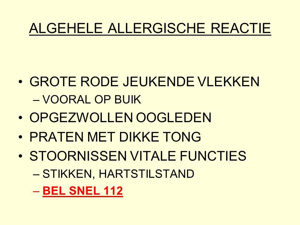 ALGEHELE ALLERGISCHE REACTIE •GROTE RODE JEUKENDE VLEKKEN –VOORAL OP BUIK •OPGEZWOLLEN OOGLEDEN •PRATEN MET DIKKE TONG •STOORNISSEN VITALE FUNCTIES –STIKKEN, HARTSTILSTAND –BEL SNEL 112