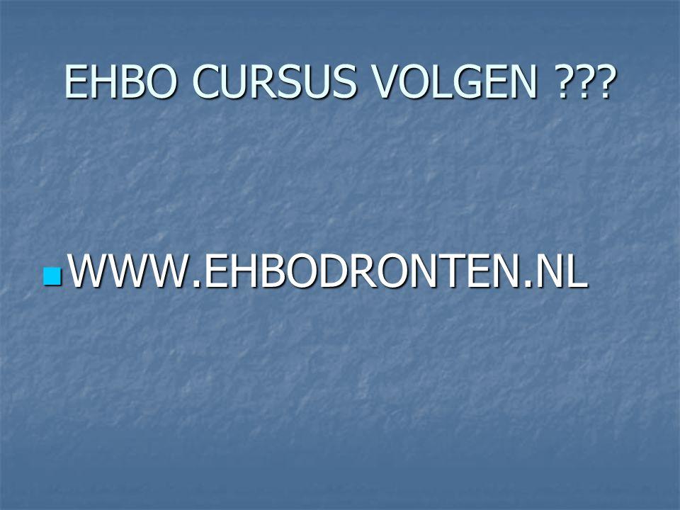 EHBO CURSUS VOLGEN ???  WWW.EHBODRONTEN.NL