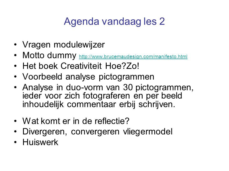 Agenda vandaag les 2 •Vragen modulewijzer •Motto dummy http://www.brucemaudesign.com/manifesto.html http://www.brucemaudesign.com/manifesto.html •Het boek Creativiteit Hoe Zo.