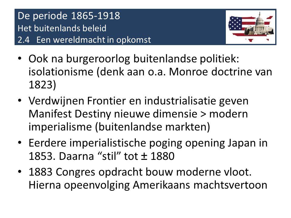 De periode 1865-1918 Het buitenlands beleid 2.4 Een wereldmacht in opkomst • Ook na burgeroorlog buitenlandse politiek: isolationisme (denk aan o.a.
