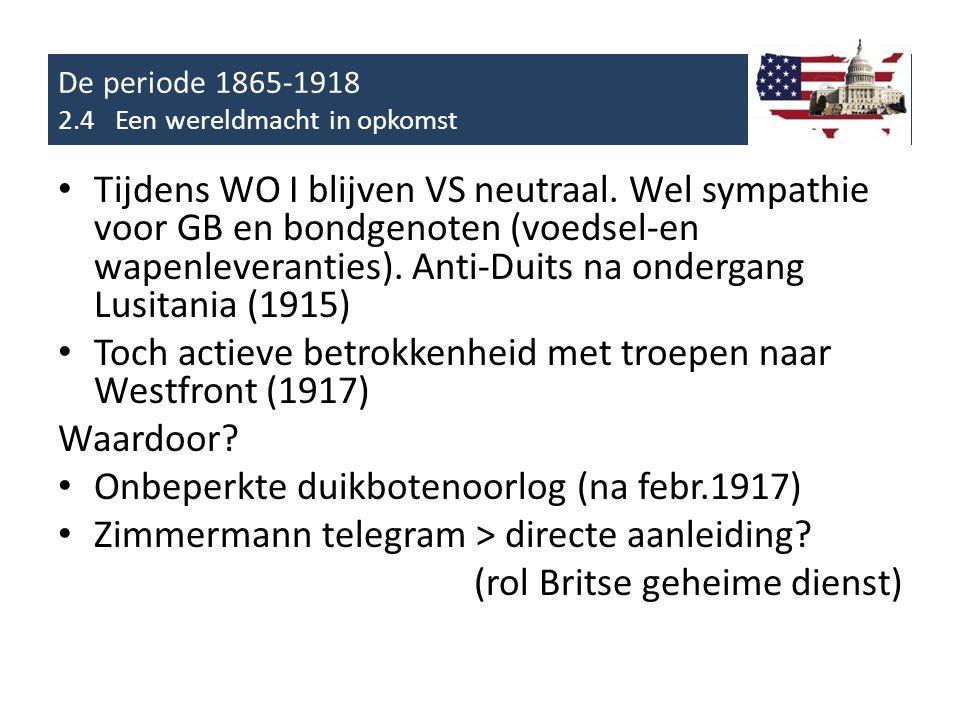 De periode 1865-1918 2.4 Een wereldmacht in opkomst • Tijdens WO I blijven VS neutraal.
