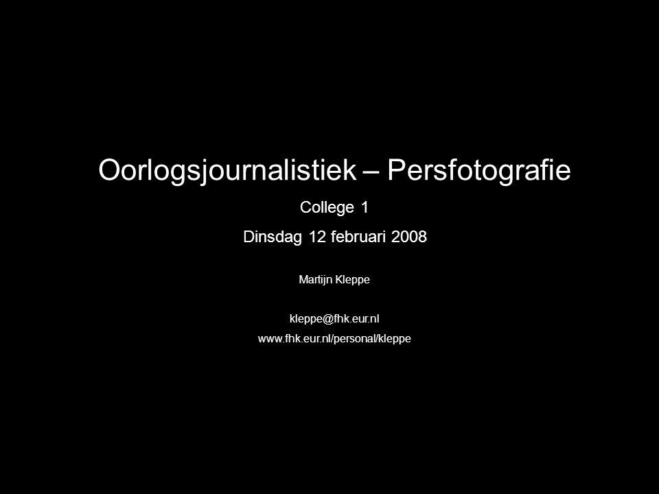 Oorlogsjournalistiek – Persfotografie College 1 Dinsdag 12 februari 2008 Martijn Kleppe kleppe@fhk.eur.nl www.fhk.eur.nl/personal/kleppe