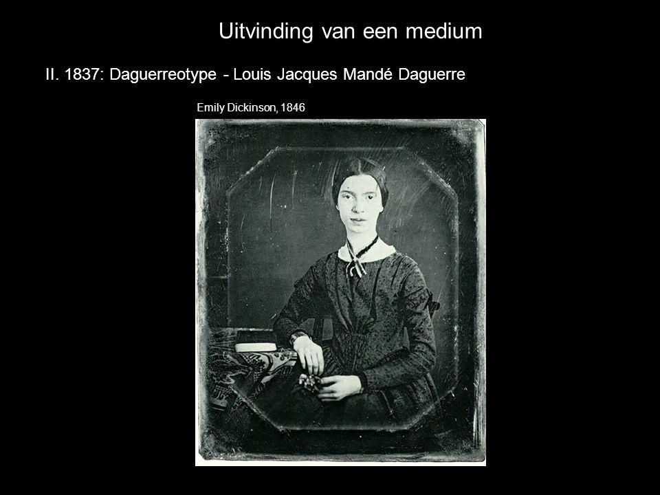 Uitvinding van een medium II. 1837: Daguerreotype - Louis Jacques Mandé Daguerre Emily Dickinson, 1846