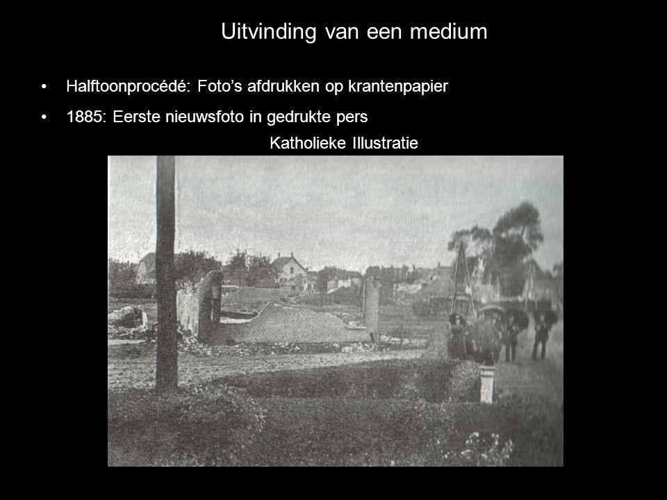 Uitvinding van een medium •Halftoonprocédé: Foto's afdrukken op krantenpapier •1885: Eerste nieuwsfoto in gedrukte pers Katholieke Illustratie