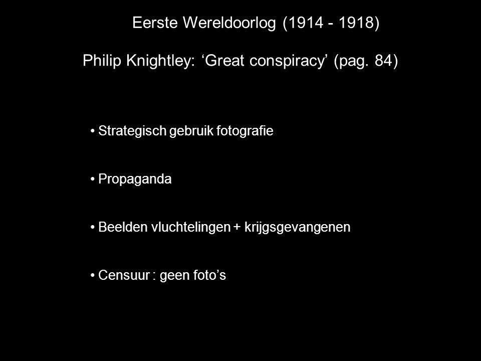 • Strategisch gebruik fotografie • Propaganda • Beelden vluchtelingen + krijgsgevangenen • Censuur : geen foto's Philip Knightley: 'Great conspiracy'
