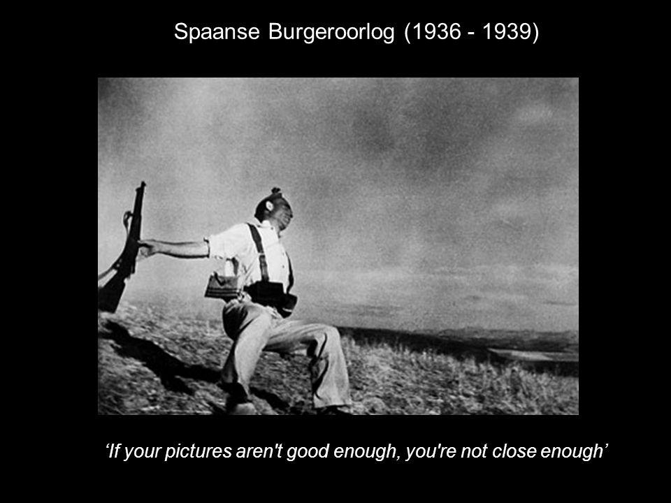 Spaanse Burgeroorlog (1936 - 1939) 'If your pictures aren't good enough, you're not close enough'