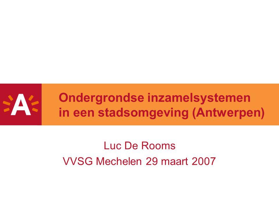 Ondergrondse inzamelsystemen in een stadsomgeving (Antwerpen) Luc De Rooms VVSG Mechelen 29 maart 2007
