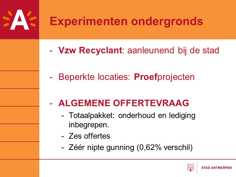 Experimenten ondergronds -Vzw Recyclant: aanleunend bij de stad -Beperkte locaties: Proefprojecten -ALGEMENE OFFERTEVRAAG -Totaalpakket: onderhoud en lediging inbegrepen.