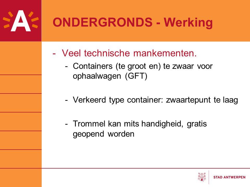 ONDERGRONDS - Werking -Veel technische mankementen. -Containers (te groot en) te zwaar voor ophaalwagen (GFT) -Verkeerd type container: zwaartepunt te