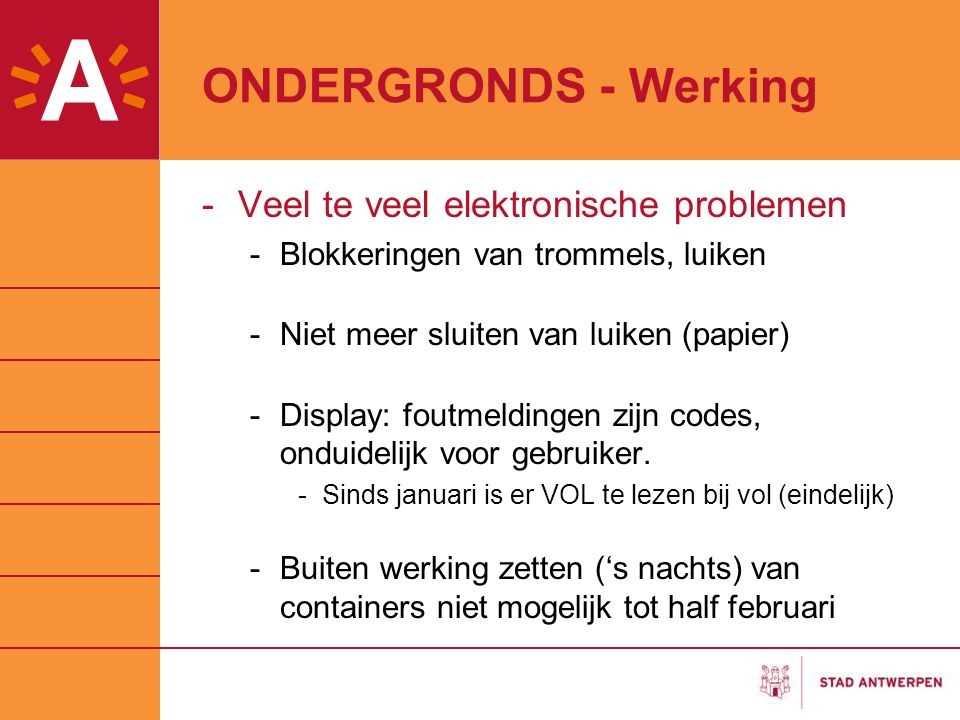 ONDERGRONDS - Werking -Veel te veel elektronische problemen -Blokkeringen van trommels, luiken -Niet meer sluiten van luiken (papier) -Display: foutmeldingen zijn codes, onduidelijk voor gebruiker.