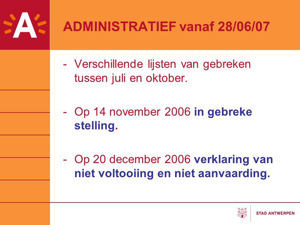 ADMINISTRATIEF vanaf 28/06/07 -Verschillende lijsten van gebreken tussen juli en oktober. -Op 14 november 2006 in gebreke stelling. -Op 20 december 20