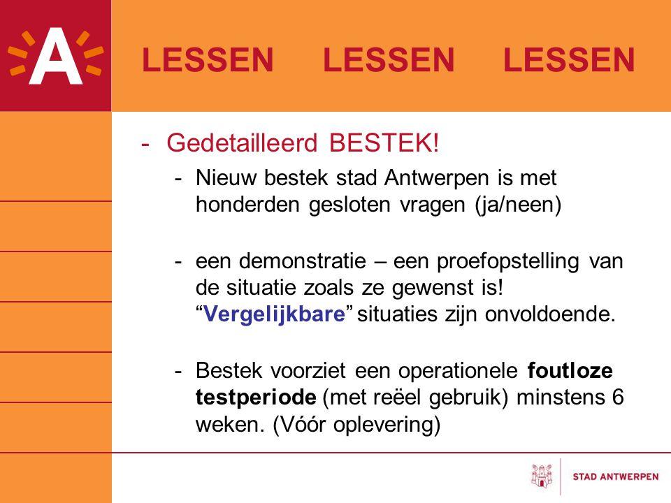 LESSEN LESSEN LESSEN -Gedetailleerd BESTEK! -Nieuw bestek stad Antwerpen is met honderden gesloten vragen (ja/neen) -een demonstratie – een proefopste