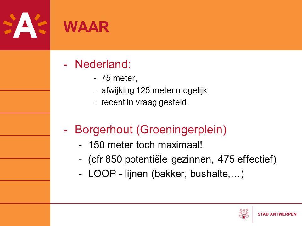 WAAR -Nederland: -75 meter, -afwijking 125 meter mogelijk -recent in vraag gesteld. -Borgerhout (Groeningerplein) -150 meter toch maximaal! -(cfr 850