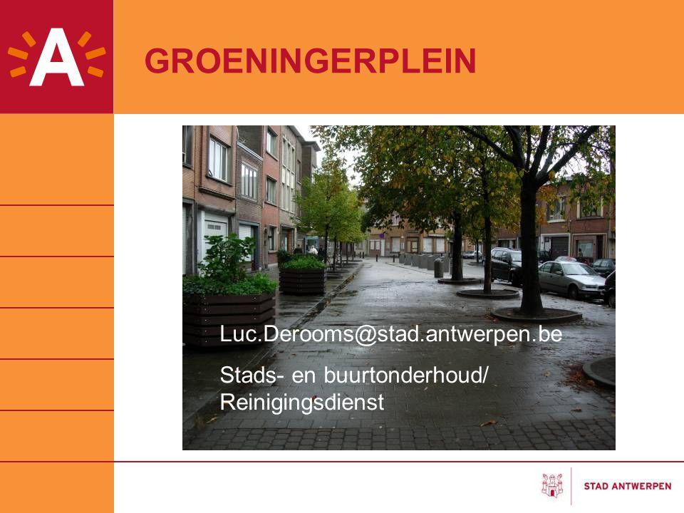 GROENINGERPLEIN Luc.Derooms@stad.antwerpen.be Stads- en buurtonderhoud/ Reinigingsdienst