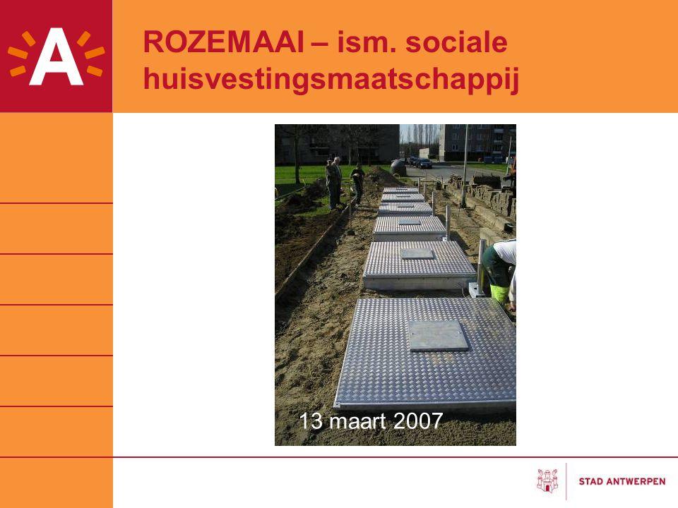 ROZEMAAI – ism. sociale huisvestingsmaatschappij 12 maart 2007 13 maart 2007
