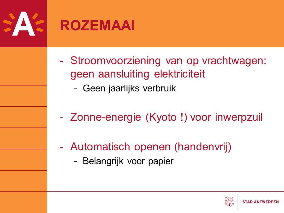 ROZEMAAI -Stroomvoorziening van op vrachtwagen: geen aansluiting elektriciteit -Geen jaarlijks verbruik -Zonne-energie (Kyoto !) voor inwerpzuil -Automatisch openen (handenvrij) -Belangrijk voor papier