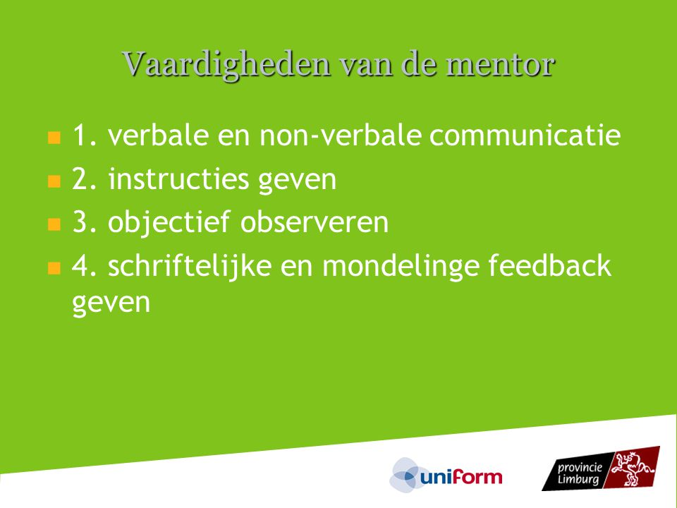 Vaardigheden van de mentor  1.verbale en non-verbale communicatie  2.