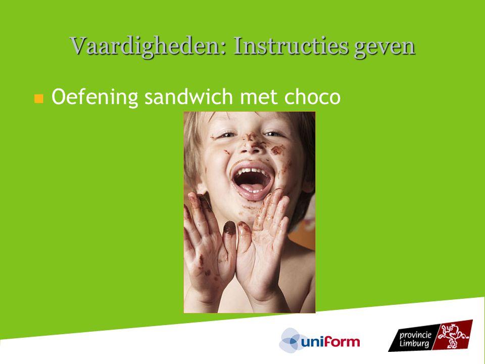 Vaardigheden: Instructies geven  Oefening sandwich met choco