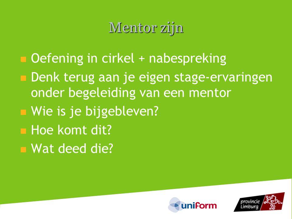 Mentor zijn  Oefening in cirkel + nabespreking  Denk terug aan je eigen stage-ervaringen onder begeleiding van een mentor  Wie is je bijgebleven.