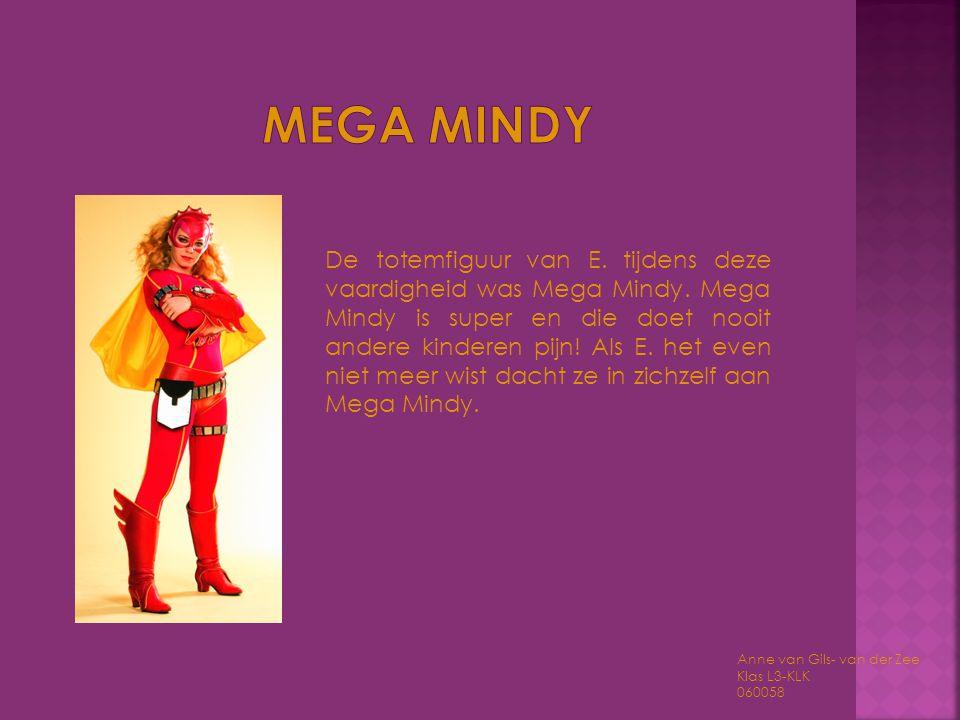 De totemfiguur van E. tijdens deze vaardigheid was Mega Mindy. Mega Mindy is super en die doet nooit andere kinderen pijn! Als E. het even niet meer w