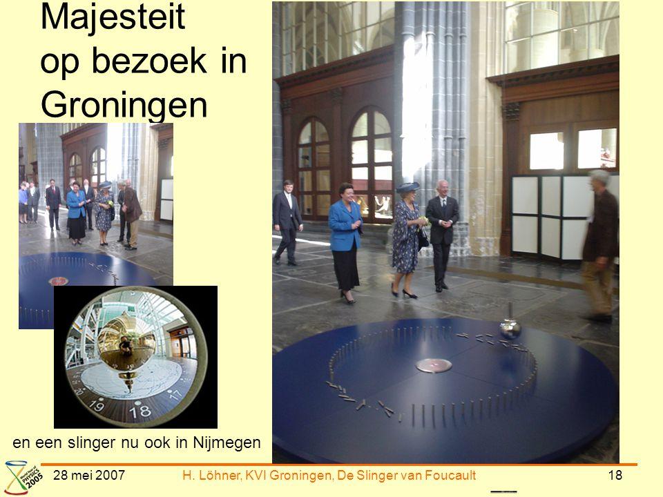 28 mei 2007H. Löhner, KVI Groningen, De Slinger van Foucault18 Majesteit op bezoek in Groningen en een slinger nu ook in Nijmegen