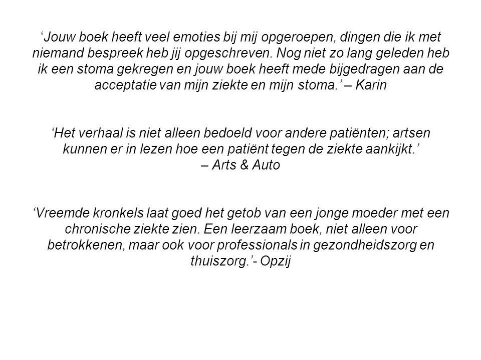 'Jouw boek heeft veel emoties bij mij opgeroepen, dingen die ik met niemand bespreek heb jij opgeschreven. Nog niet zo lang geleden heb ik een stoma g